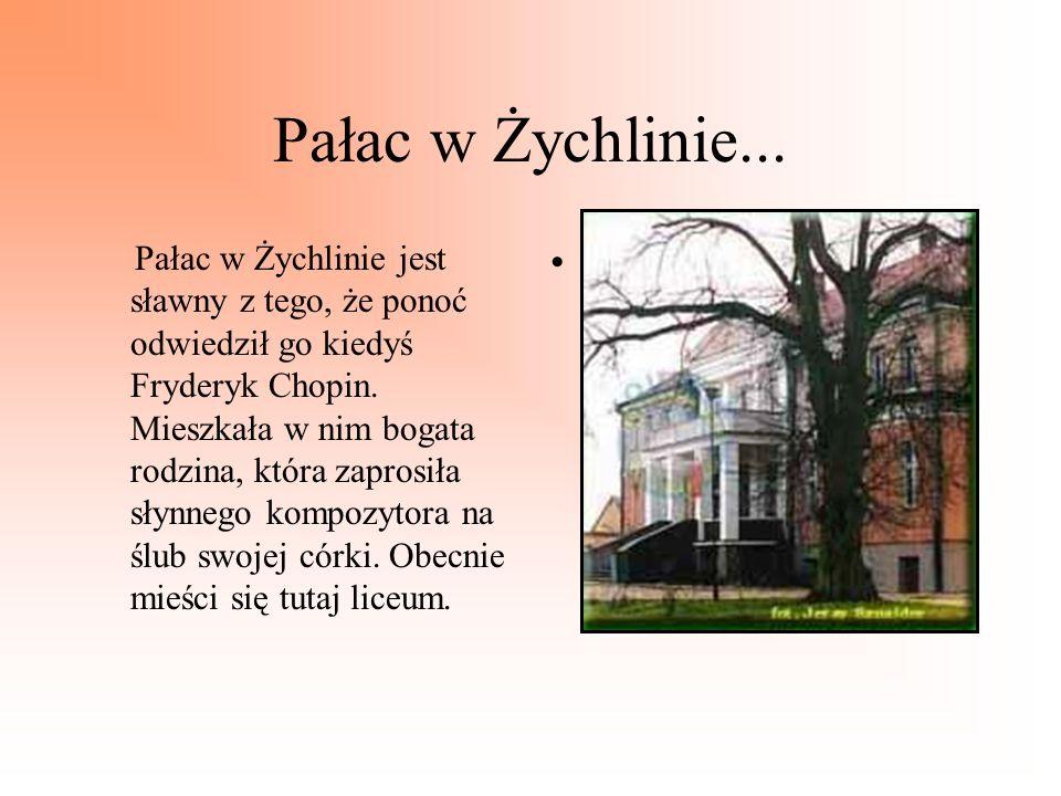 Pałac w Żychlinie... Pałac w Żychlinie jest sławny z tego, że ponoć odwiedził go kiedyś Fryderyk Chopin. Mieszkała w nim bogata rodzina, która zaprosi