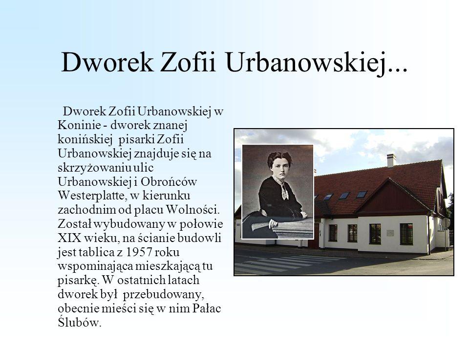 Dworek Zofii Urbanowskiej... Dworek Zofii Urbanowskiej w Koninie - dworek znanej konińskiej pisarki Zofii Urbanowskiej znajduje się na skrzyżowaniu ul