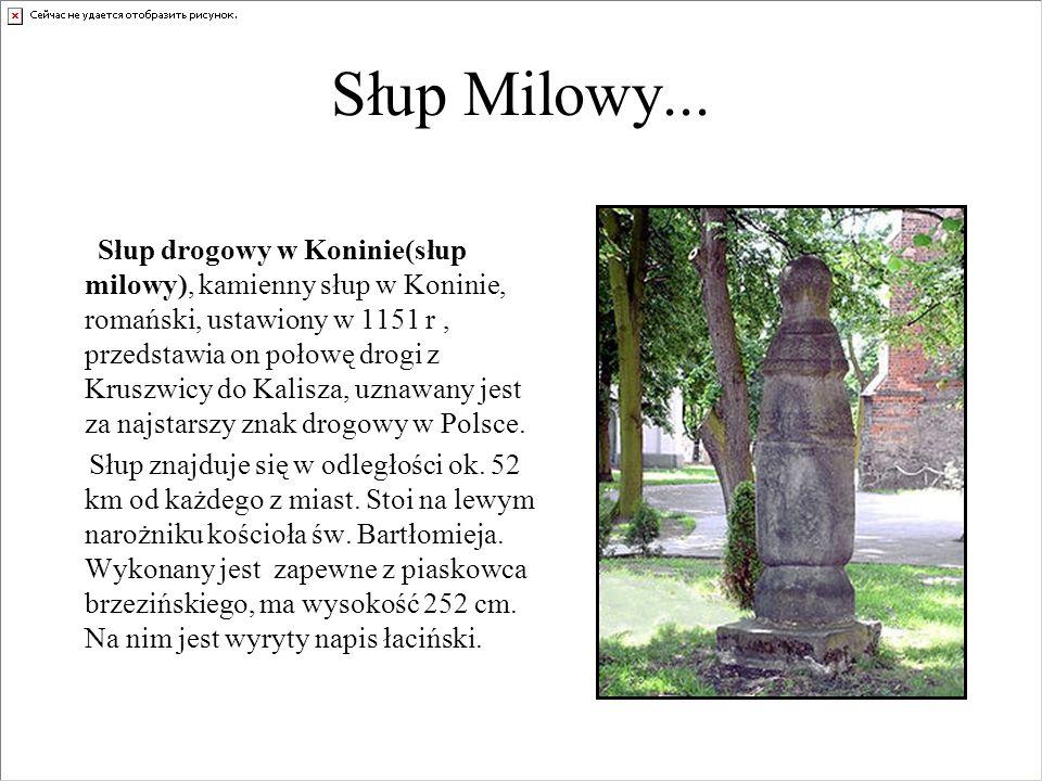 Słup Milowy... Słup drogowy w Koninie(słup milowy), kamienny słup w Koninie, romański, ustawiony w 1151 r, przedstawia on połowę drogi z Kruszwicy do