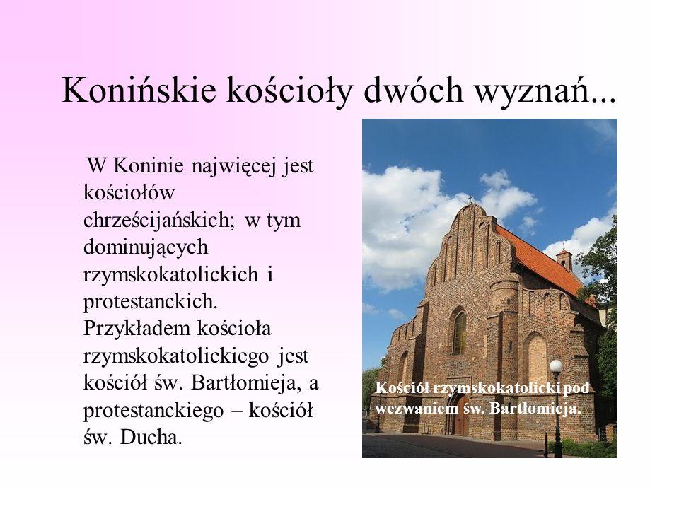 Konińskie kościoły dwóch wyznań... W Koninie najwięcej jest kościołów chrześcijańskich; w tym dominujących rzymskokatolickich i protestanckich. Przykł