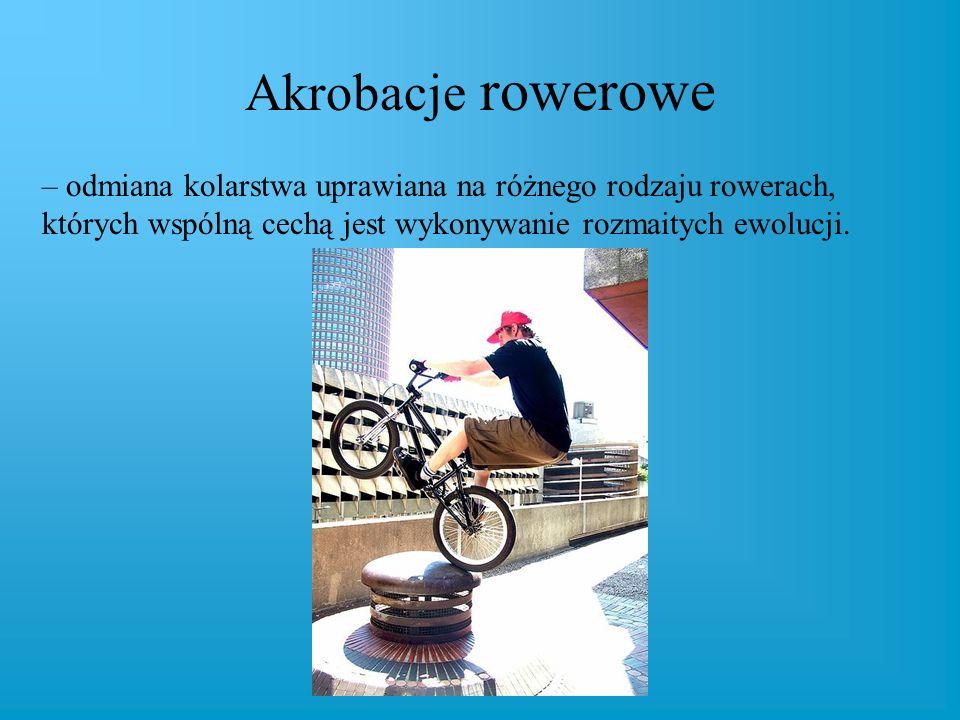 Akrobacje rowerowe – odmiana kolarstwa uprawiana na różnego rodzaju rowerach, których wspólną cechą jest wykonywanie rozmaitych ewolucji.