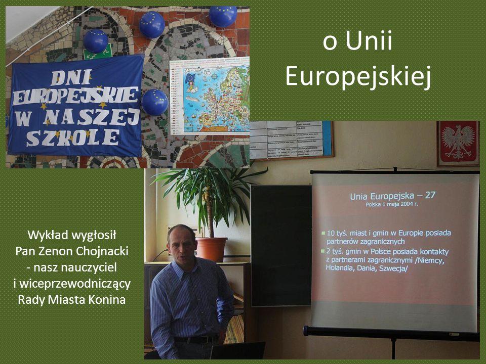 o Unii Europejskiej Wykład wygłosił Pan Zenon Chojnacki - nasz nauczyciel i wiceprzewodniczący Rady Miasta Konina