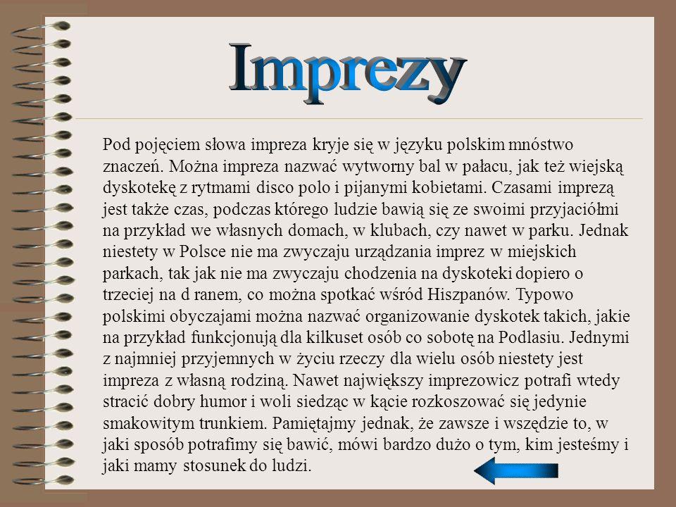 Pod pojęciem słowa impreza kryje się w języku polskim mnóstwo znaczeń. Można impreza nazwać wytworny bal w pałacu, jak też wiejską dyskotekę z rytmami