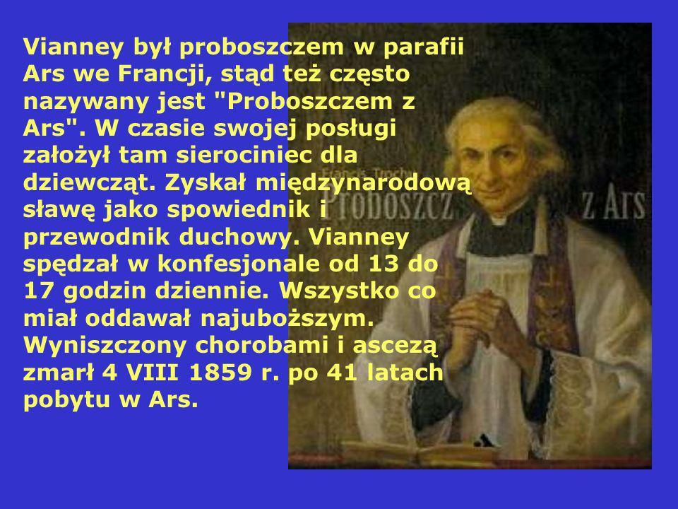 Vianney był proboszczem w parafii Ars we Francji, stąd też często nazywany jest
