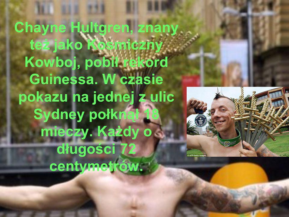 Chayne Hultgren, znany też jako Kosmiczny Kowboj, pobił rekord Guinessa. W czasie pokazu na jednej z ulic Sydney połknął 18 mieczy. Każdy o długości 7