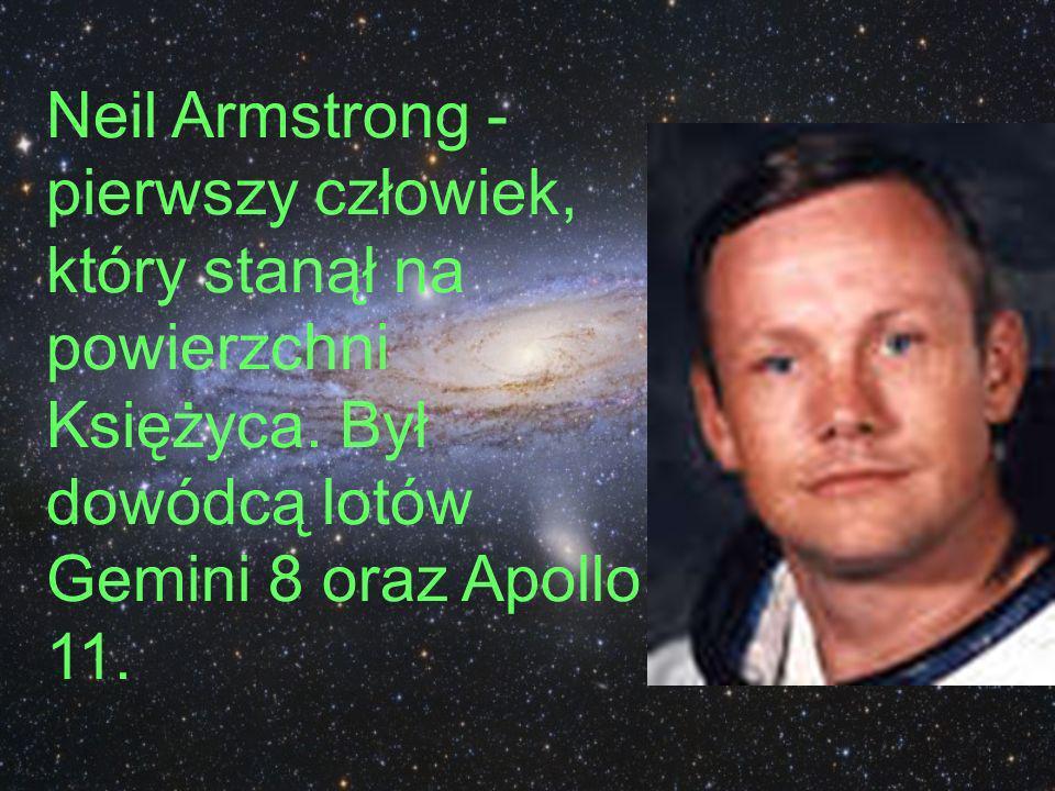 Neil Armstrong - pierwszy człowiek, który stanął na powierzchni Księżyca. Był dowódcą lotów Gemini 8 oraz Apollo 11.