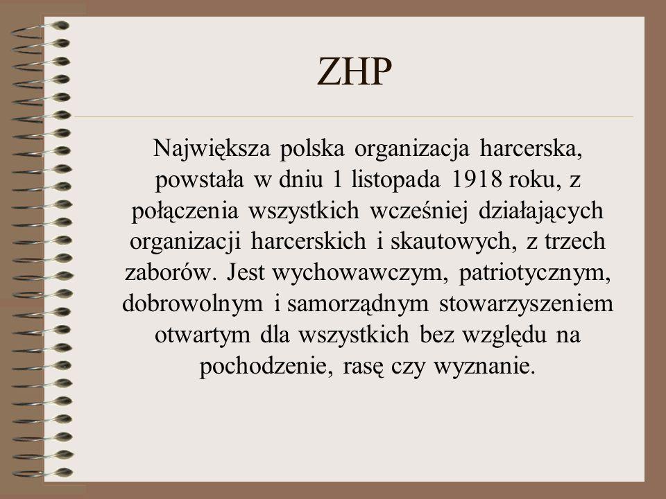 ZHP Największa polska organizacja harcerska, powstała w dniu 1 listopada 1918 roku, z połączenia wszystkich wcześniej działających organizacji harcers