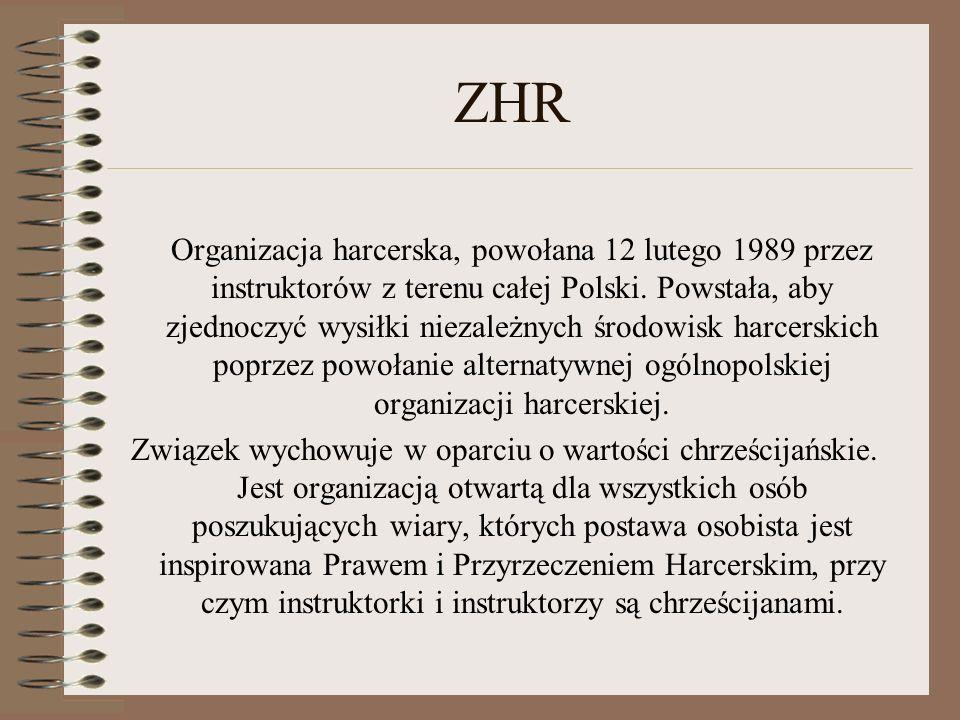 ZHR Organizacja harcerska, powołana 12 lutego 1989 przez instruktorów z terenu całej Polski. Powstała, aby zjednoczyć wysiłki niezależnych środowisk h