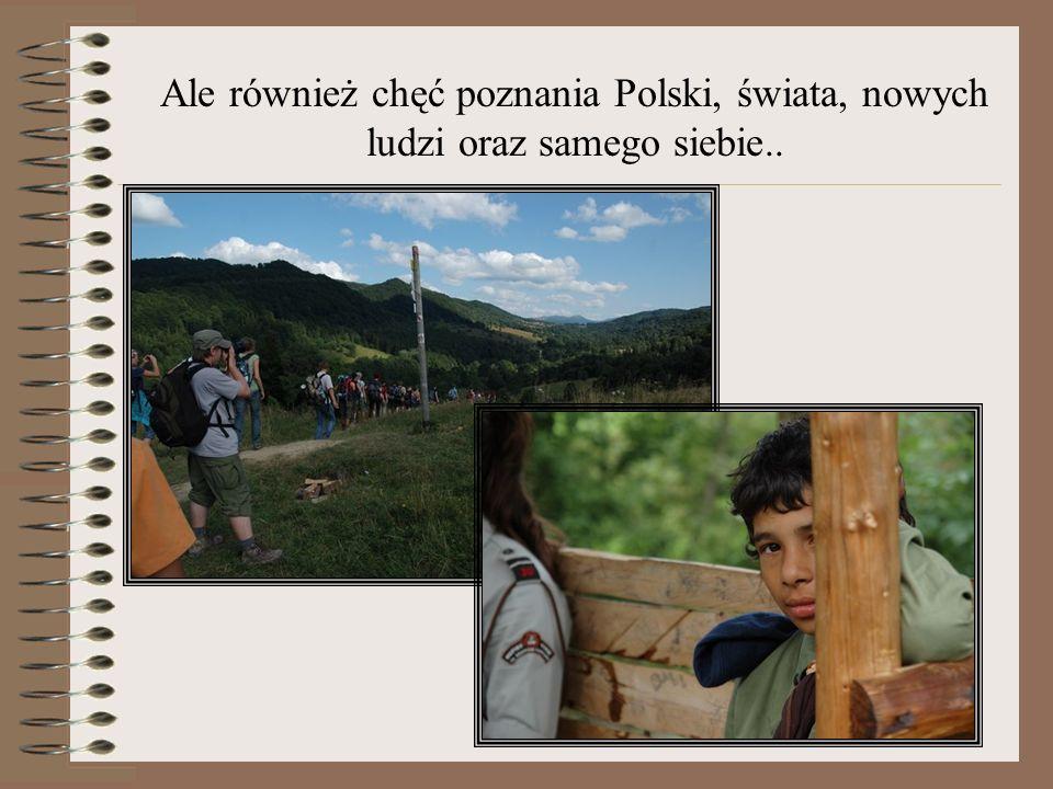 Ale również chęć poznania Polski, świata, nowych ludzi oraz samego siebie..
