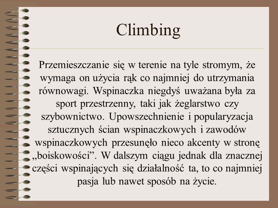 Climbing Przemieszczanie się w terenie na tyle stromym, że wymaga on użycia rąk co najmniej do utrzymania równowagi. Wspinaczka niegdyś uważana była z