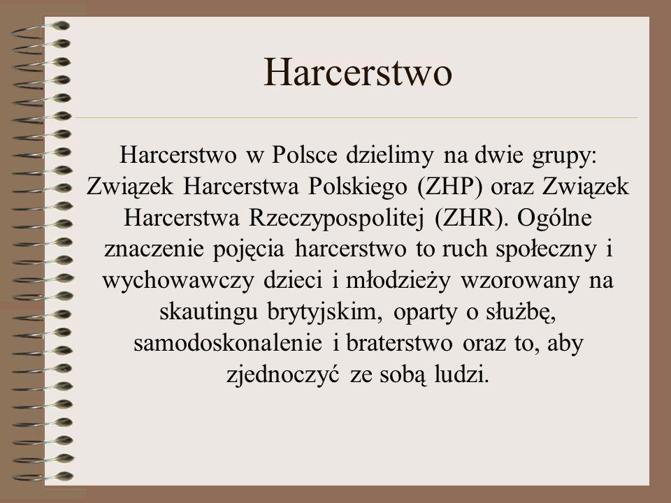Harcerstwo Harcerstwo w Polsce dzielimy na dwie grupy: Związek Harcerstwa Polskiego (ZHP) oraz Związek Harcerstwa Rzeczypospolitej (ZHR). Ogólne znacz