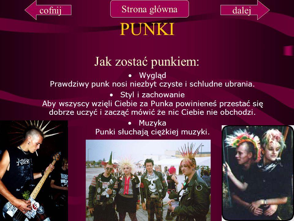 PUNKI Jak zostać punkiem: Wygląd Prawdziwy punk nosi niezbyt czyste i schludne ubrania. Styl i zachowanie Aby wszyscy wzięli Ciebie za Punka powiniene