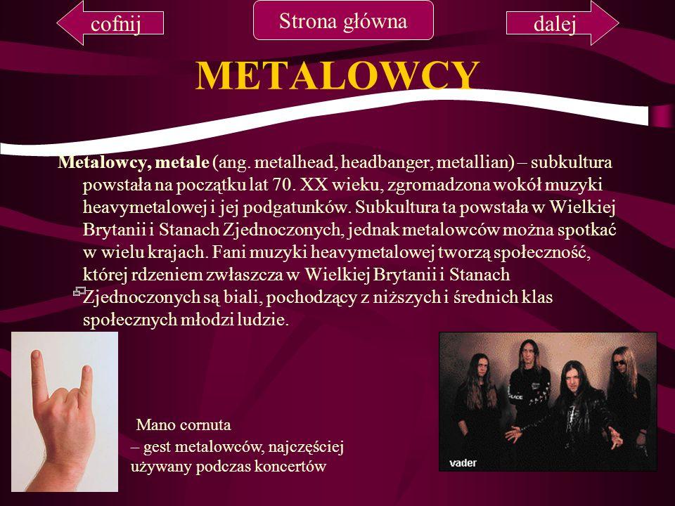 METALOWCY Metalowcy, metale (ang. metalhead, headbanger, metallian) – subkultura powstała na początku lat 70. XX wieku, zgromadzona wokół muzyki heavy