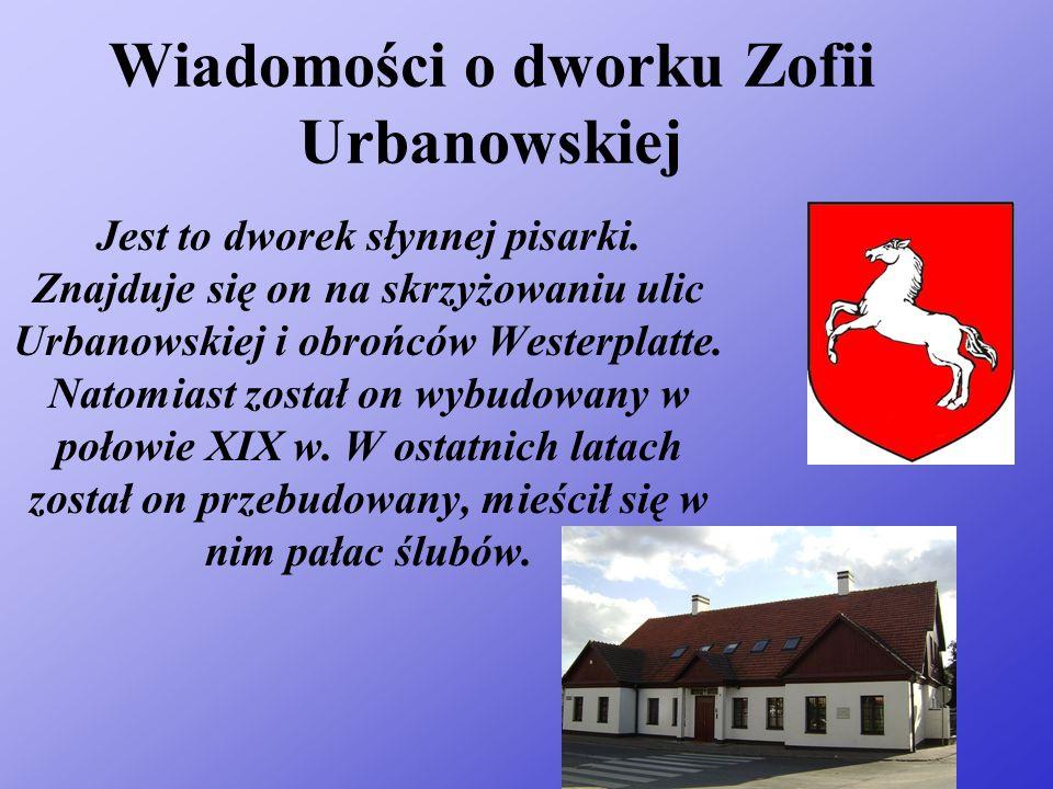 Wiadomości o dworku Zofii Urbanowskiej Jest to dworek słynnej pisarki.