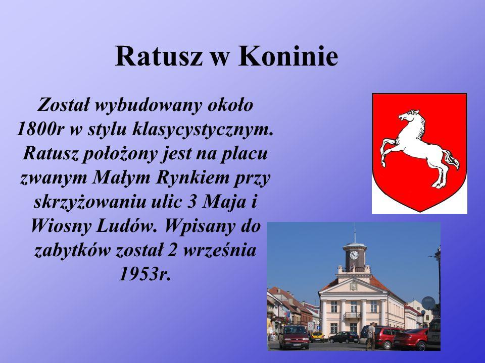 Ratusz w Koninie Został wybudowany około 1800r w stylu klasycystycznym.