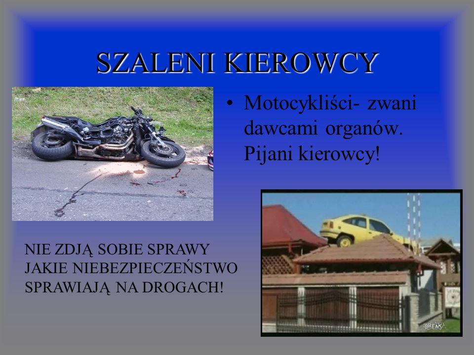 SZALENI KIEROWCY Motocykliści- zwani dawcami organów.