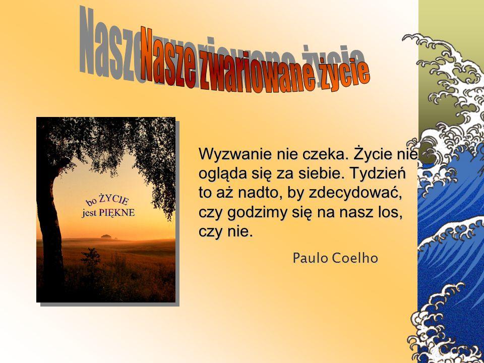 Wyzwanie nie czeka. Życie nie ogląda się za siebie. Tydzień to aż nadto, by zdecydować, czy godzimy się na nasz los, czy nie. Paulo Coelho