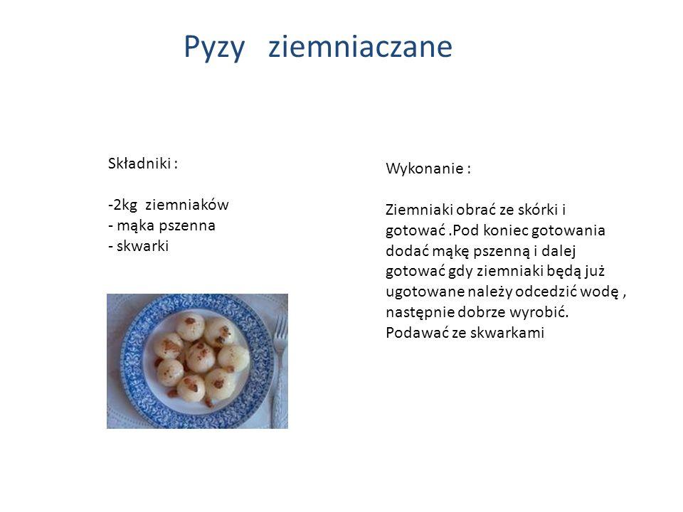 Pyzy ziemniaczane Składniki : -2kg ziemniaków - mąka pszenna - skwarki Wykonanie : Ziemniaki obrać ze skórki i gotować.Pod koniec gotowania dodać mąkę