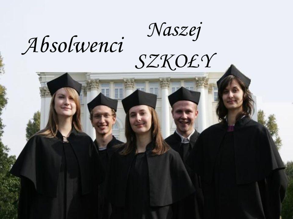Absolwenci Naszej SZKOŁY