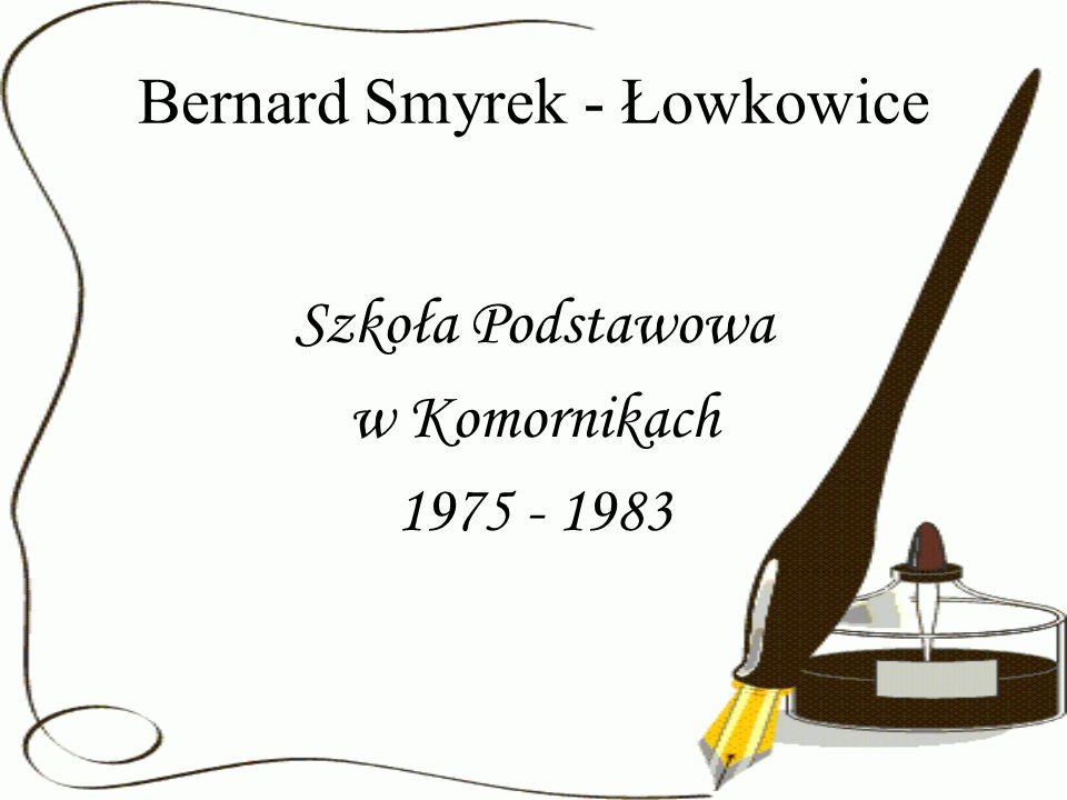 Bernard Smyrek - Łowkowice Szkoła Podstawowa w Komornikach 1975 - 1983