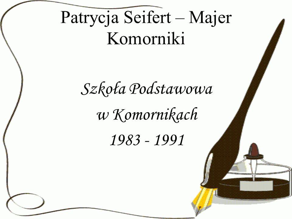 Patrycja Seifert – Majer Komorniki Szkoła Podstawowa w Komornikach 1983 - 1991
