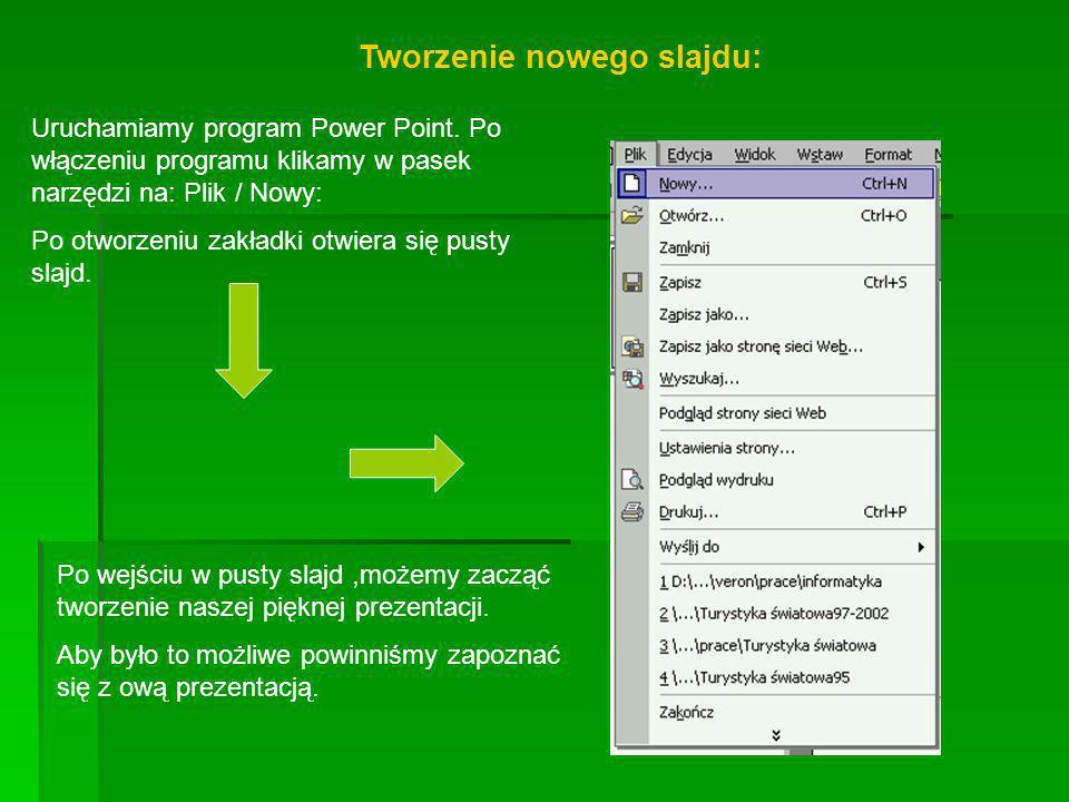 Tworzenie nowego slajdu: Uruchamiamy program Power Point. Po włączeniu programu klikamy w pasek narzędzi na: Plik / Nowy: Po otworzeniu zakładki otwie