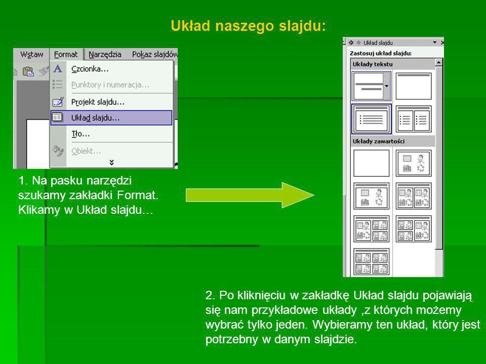 1. Na pasku narzędzi szukamy zakładki Format. Klikamy w Układ slajdu… Układ naszego slajdu: 2. Po kliknięciu w zakładkę Układ slajdu pojawiają się nam