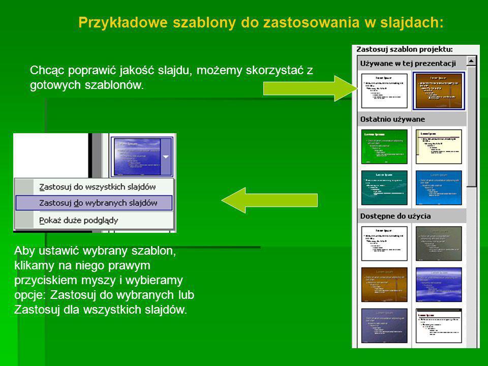 Przykładowe szablony do zastosowania w slajdach: Aby ustawić wybrany szablon, klikamy na niego prawym przyciskiem myszy i wybieramy opcje: Zastosuj do