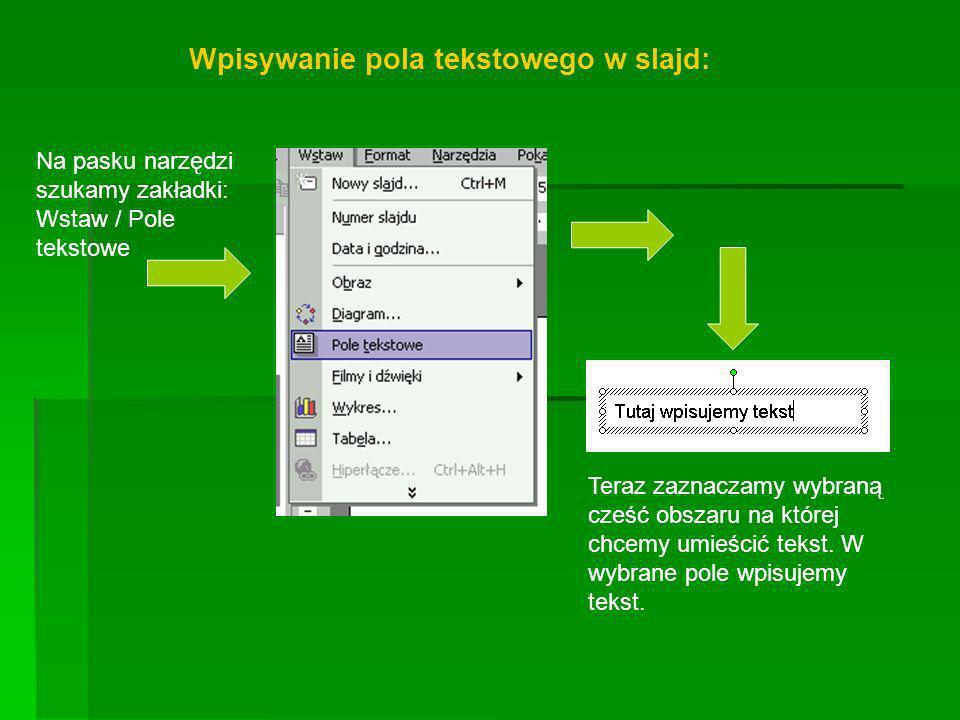Teraz zaznaczamy wybraną cześć obszaru na której chcemy umieścić tekst. W wybrane pole wpisujemy tekst. Wpisywanie pola tekstowego w slajd: Na pasku n