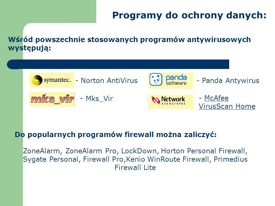 Programy do ochrony danych: Wśród powszechnie stosowanych programów antywirusowych występują: Do popularnych programów firewall można zaliczyć: ZoneAl