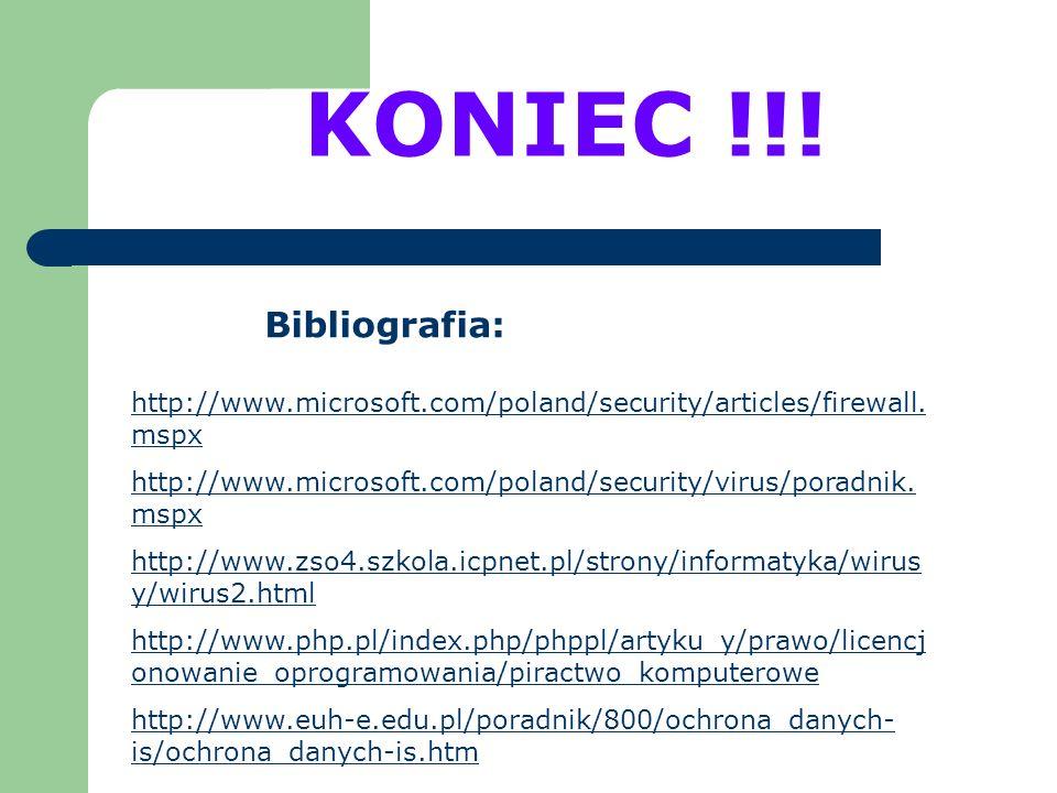 Bibliografia: http://www.microsoft.com/poland/security/articles/firewall. mspx http://www.microsoft.com/poland/security/virus/poradnik. mspx http://ww