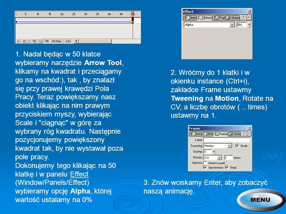 3. Znów wciskamy Enter, aby zobaczyć naszą animację. 2. Wróćmy do 1 klatki i w okienku instance (Ctrl+i), zakładce Frame ustawmy Tweening na Motion, R