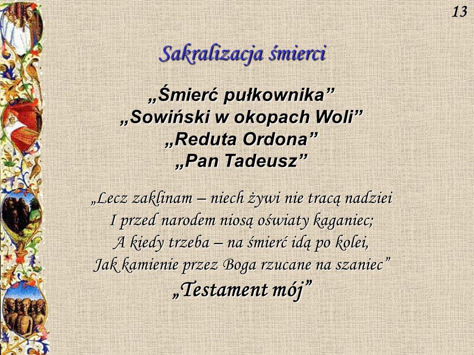 Sakralizacja śmierci Śmierć pułkownika Sowiński w okopach Woli Reduta Ordona Pan Tadeusz Lecz zaklinam – niech żywi nie tracą nadziei I przed narodem