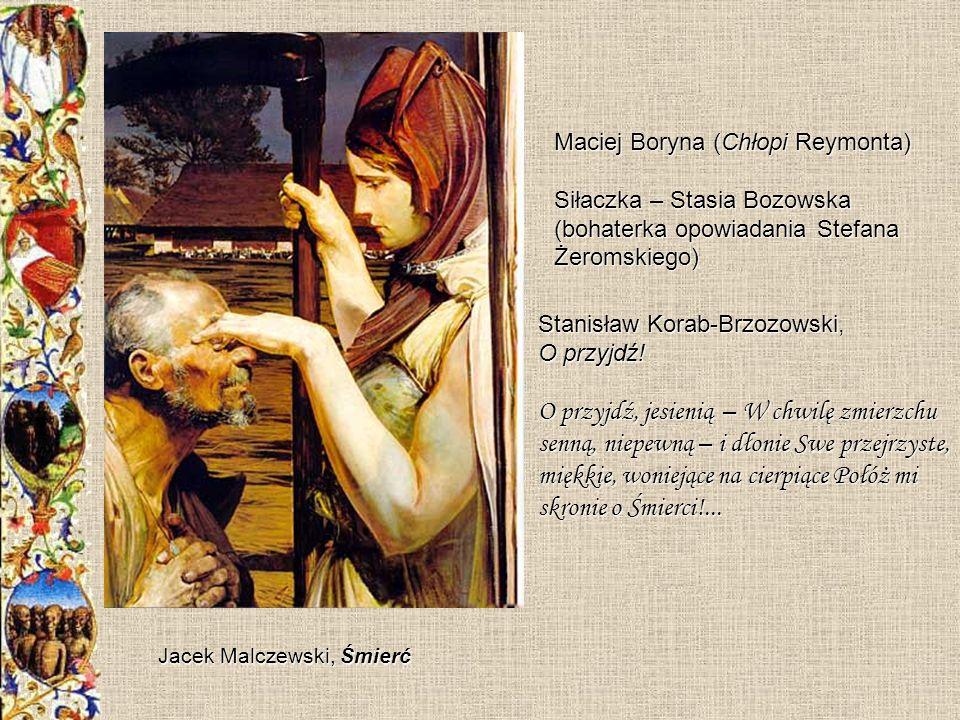 Maciej Boryna (Chłopi Reymonta) Siłaczka – Stasia Bozowska (bohaterka opowiadania Stefana Żeromskiego) Jacek Malczewski, Śmierć Stanisław Korab-Brzozo