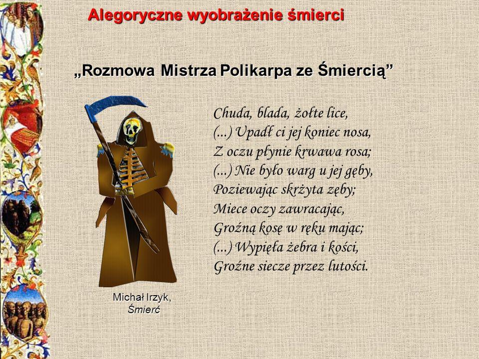 Wisława Szymborska w wierszu O śmierci bez przesady (z tomu: Ludzie na moście, 1986) bagatelizuje rolę śmierci: Kto twierdzi, że jest wszechmocna, sam jest żywym dowodem, że wszechmocna nie jest Ks.
