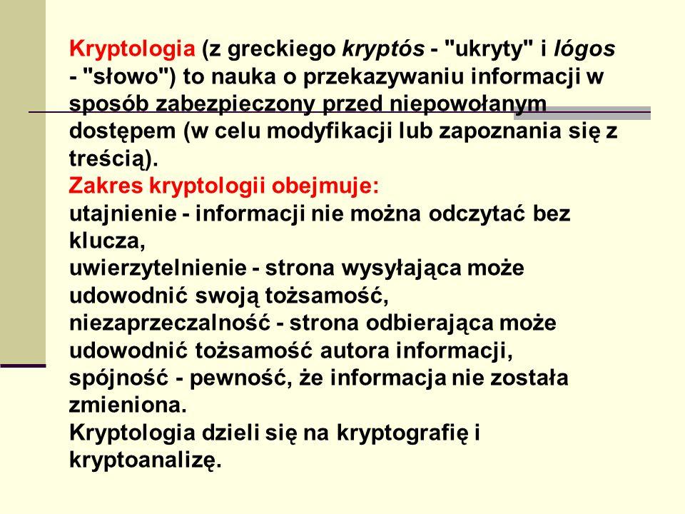 Kryptografia Kryptografia asymetrycznaKryptografia symetryczna - to taki rodzaj szyfrowania, w którym tekst jawny ulega przekształceniu na tekst zaszyfrowany za pomocą pewnego klucza, a do odszyfrowania jest niezbędna znajomość tego samego klucza.