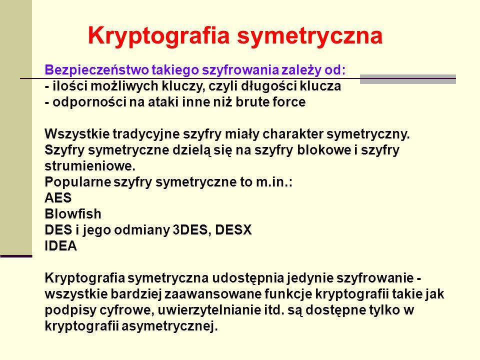 Kryptografia symetryczna Bezpieczeństwo takiego szyfrowania zależy od: - ilości możliwych kluczy, czyli długości klucza - odporności na ataki inne niż