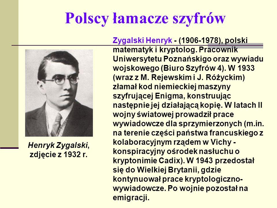 Polscy łamacze szyfrów Henryk Zygalski, zdjęcie z 1932 r. Zygalski Henryk - (1906-1978), polski matematyk i kryptolog. Pracownik Uniwersytetu Poznańsk