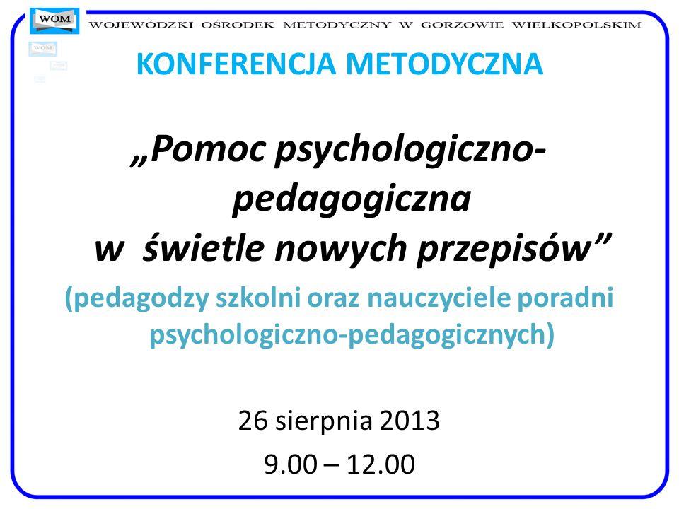 KONFERENCJA METODYCZNA Pomoc psychologiczno- pedagogiczna w świetle nowych przepisów (pedagodzy szkolni oraz nauczyciele poradni psychologiczno-pedago