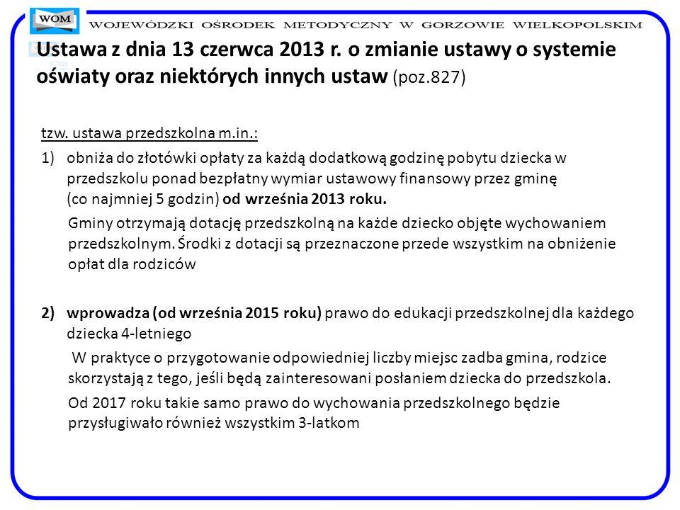 Ustawa z dnia 13 czerwca 2013 r. o zmianie ustawy o systemie oświaty oraz niektórych innych ustaw (poz.827) tzw. ustawa przedszkolna m.in.: 1)obniża d