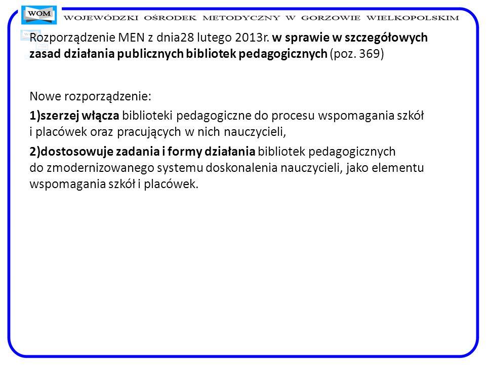Rozporządzenie MEN z dnia28 lutego 2013r. w sprawie w szczegółowych zasad działania publicznych bibliotek pedagogicznych (poz. 369) Nowe rozporządzeni