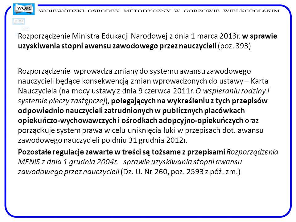 Rozporządzenie Ministra Edukacji Narodowej z dnia 1 marca 2013r. w sprawie uzyskiwania stopni awansu zawodowego przez nauczycieli (poz. 393) Rozporząd