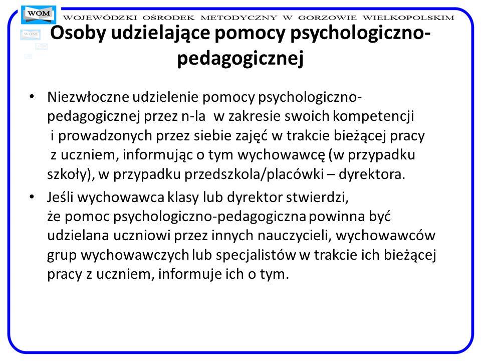 Osoby udzielające pomocy psychologiczno- pedagogicznej Niezwłoczne udzielenie pomocy psychologiczno- pedagogicznej przez n-la w zakresie swoich kompet