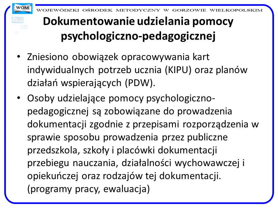 Dokumentowanie udzielania pomocy psychologiczno-pedagogicznej Zniesiono obowiązek opracowywania kart indywidualnych potrzeb ucznia (KIPU) oraz planów
