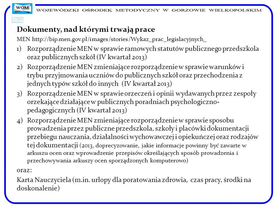 Dokumenty, nad którymi trwają prace MEN http://bip.men.gov.pl/images/stories/Wykaz_prac_legislacyjnych_ 1)Rozporządzenie MEN w sprawie ramowych statut