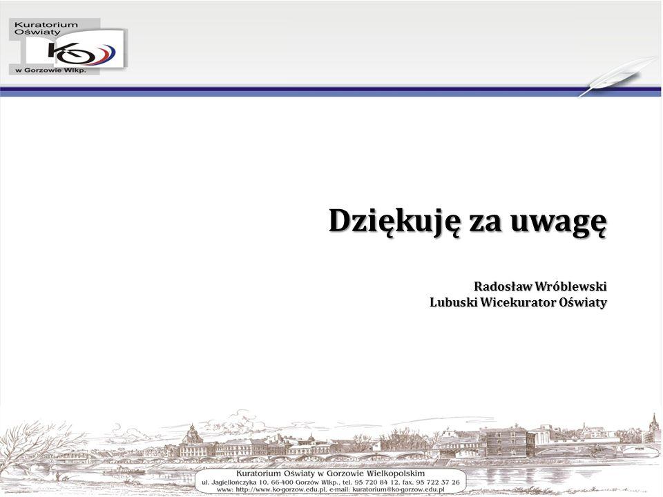 Dziękuję za uwagę Radosław Wróblewski Lubuski Wicekurator Oświaty
