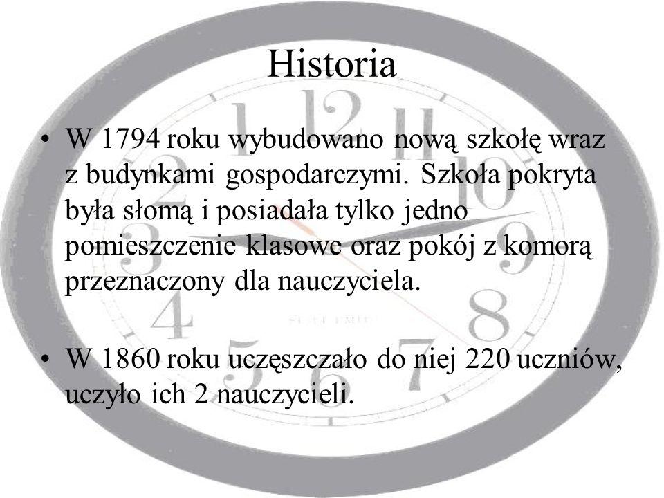 Historia W 1794 roku wybudowano nową szkołę wraz z budynkami gospodarczymi. Szkoła pokryta była słomą i posiadała tylko jedno pomieszczenie klasowe or