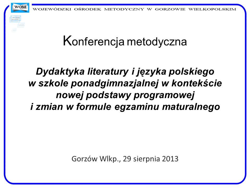 K onferencja metodyczna Dydaktyka literatury i języka polskiego w szkole ponadgimnazjalnej w kontekście nowej podstawy programowej i zmian w formule e