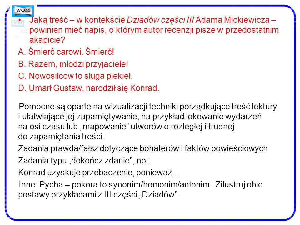 Jaką treść – w kontekście Dziadów części III Adama Mickiewicza – powinien mieć napis, o którym autor recenzji pisze w przedostatnim akapicie? A. Śmier