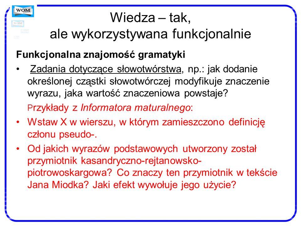 Wiedza – tak, ale wykorzystywana funkcjonalnie Funkcjonalna znajomość gramatyki Zadania dotyczące słowotwórstwa, np.: jak dodanie określonej cząstki s